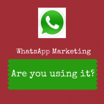 Five reasons you should be using Whatsapp Marketing